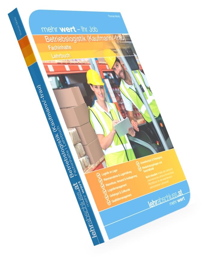 BETRIEBSLOGISTIK (Kaufmann/-frau) - Lehrbuch - Fachinhalte für die kaufmännische Lehrabschlussprüfung *NEUE überarbeitete und erweiterte Auflage*